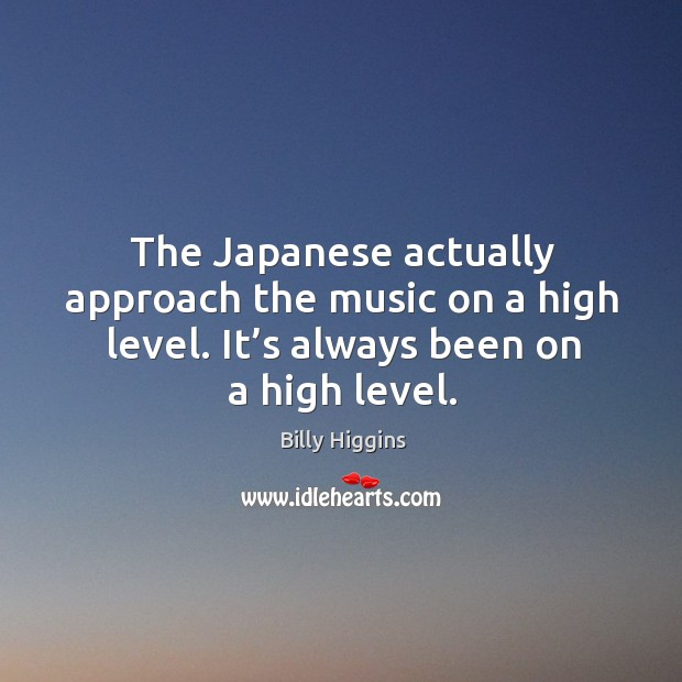 Image, The japanese actually approach the music on a high level. It's always been on a high level.