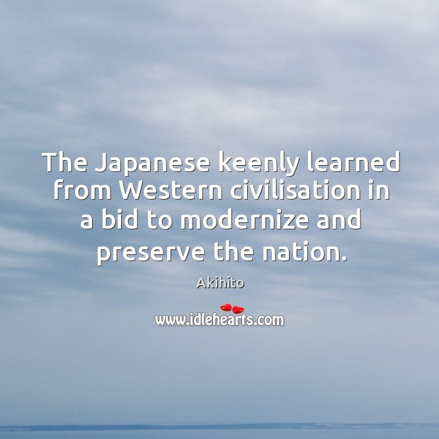The japanese keenly learned from western civilisation in a bid to modernize and preserve the nation. Image
