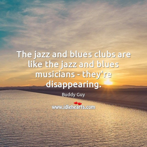 Image, The jazz and blues clubs are like the jazz and blues musicians – they're disappearing.