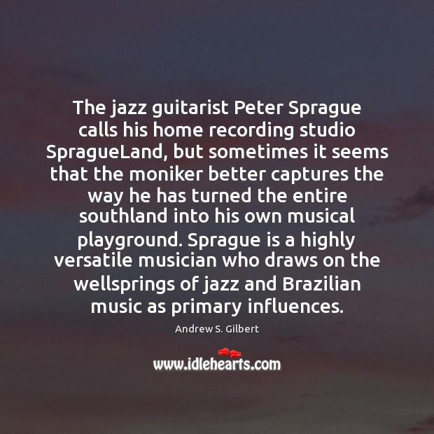 The jazz guitarist Peter Sprague calls his home recording studio SpragueLand, but Image