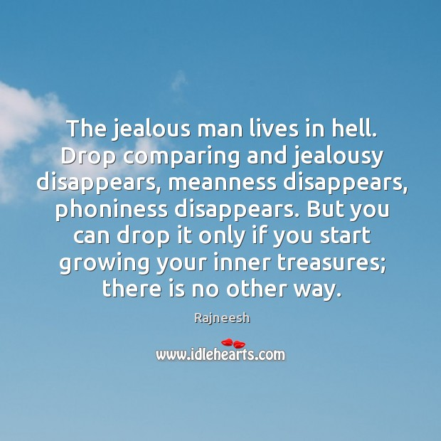 The jealous man lives in hell. Drop comparing and jealousy disappears, meanness Image