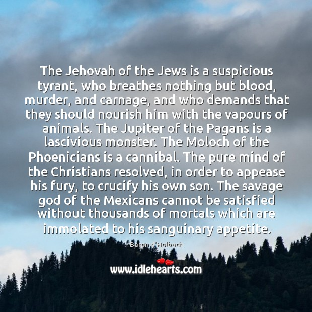 The Jehovah of the Jews is a suspicious tyrant, who breathes nothing Image