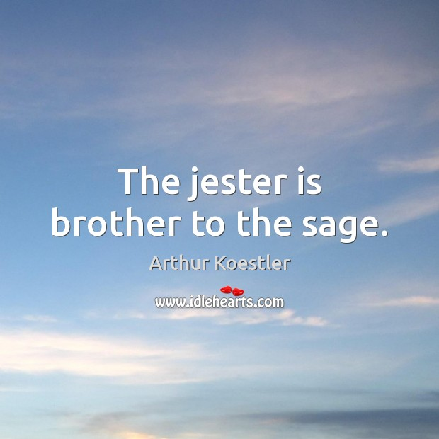 Image, The jester is brother to the sage.