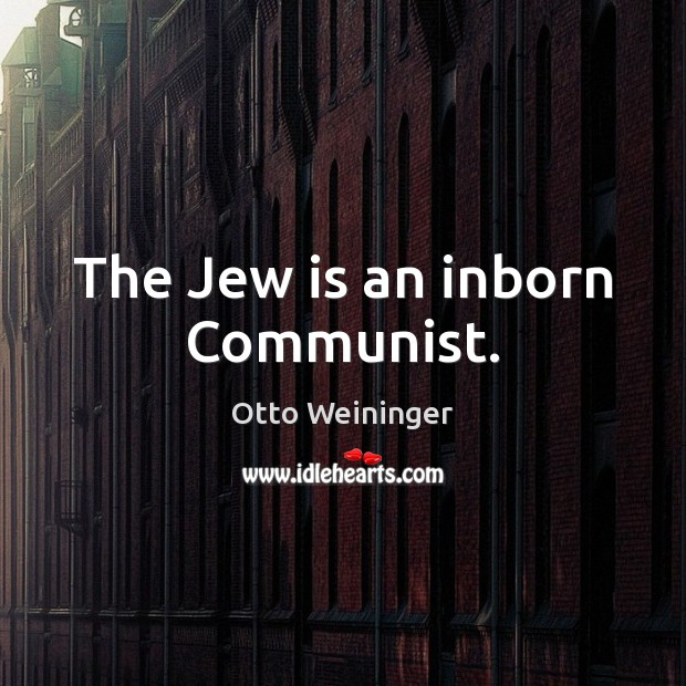The Jew is an inborn Communist. Otto Weininger Picture Quote