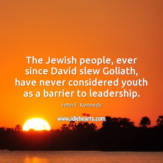 Image, The Jewish people, ever since David slew Goliath, have never considered youth