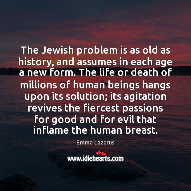 The Jewish problem is as old as history, and assumes in each Image