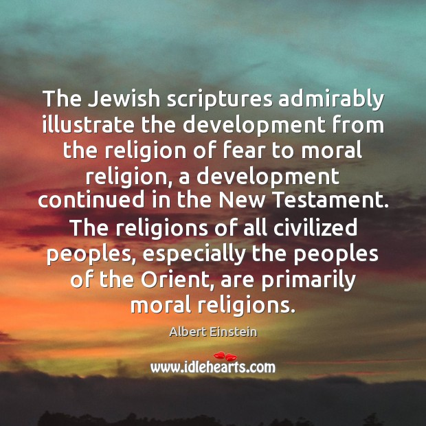 The Jewish scriptures admirably illustrate the development from the religion of fear Image