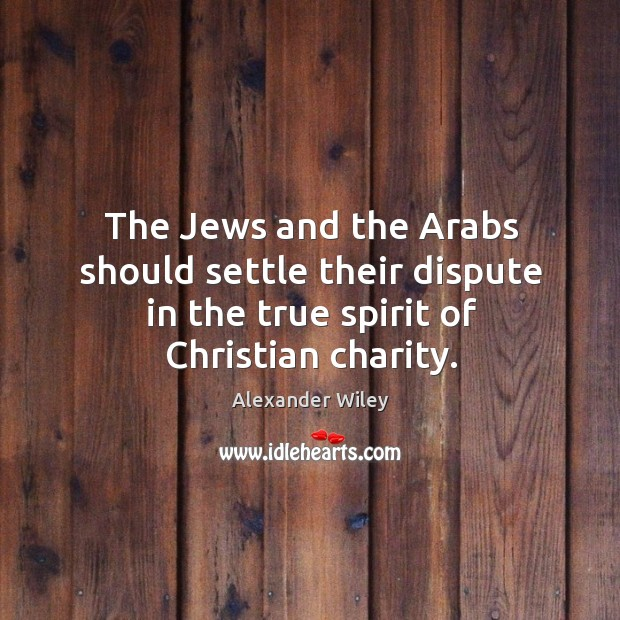 Image, The jews and the arabs should settle their dispute in the true spirit of christian charity.