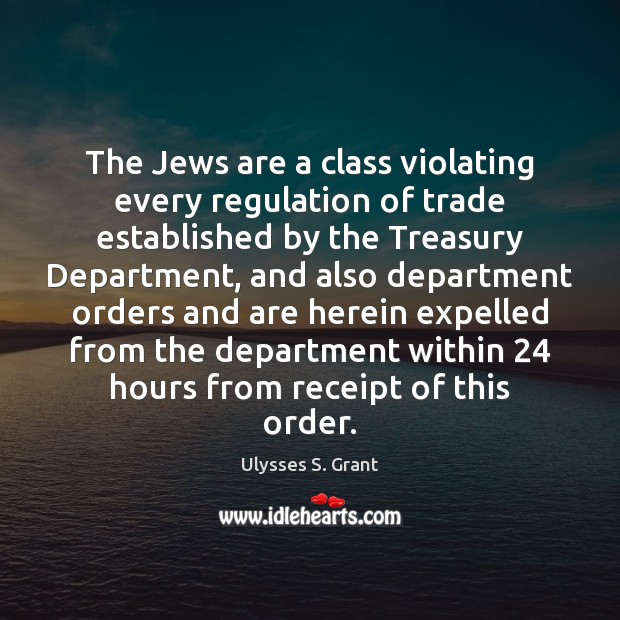 The Jews are a class violating every regulation of trade established by Ulysses S. Grant Picture Quote