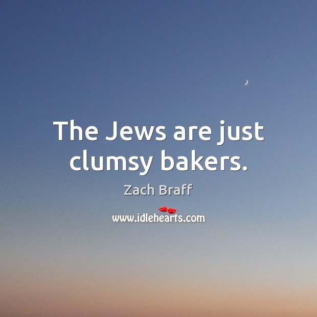 The Jews are just clumsy bakers. Image