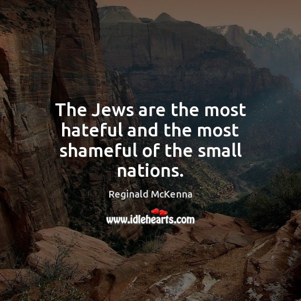 The Jews are the most hateful and the most shameful of the small nations. Image