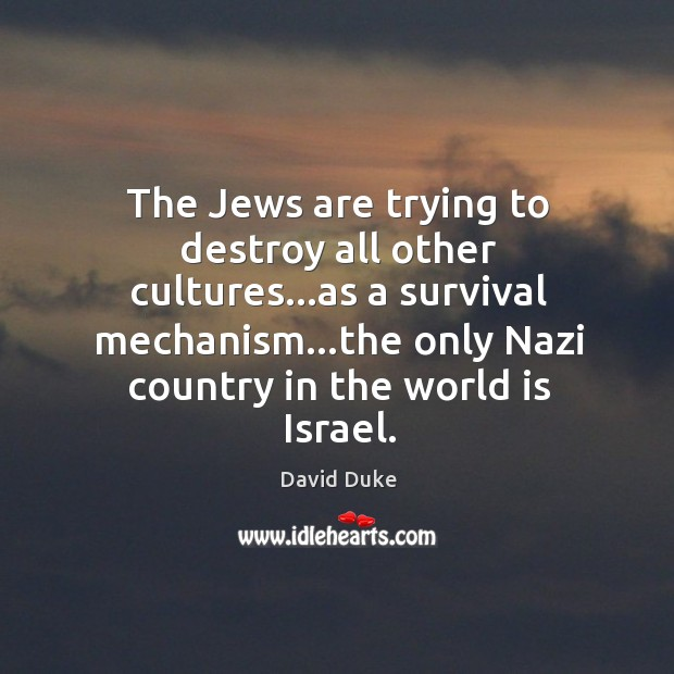 The Jews are trying to destroy all other cultures…as a survival David Duke Picture Quote