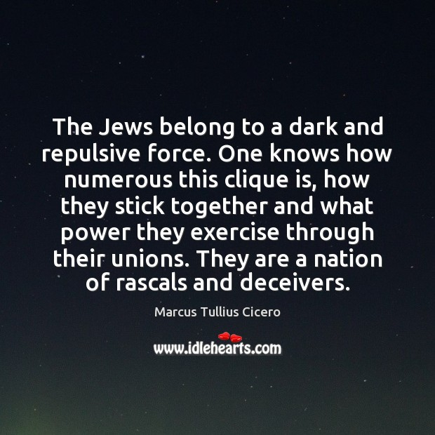 The Jews belong to a dark and repulsive force. One knows how Image