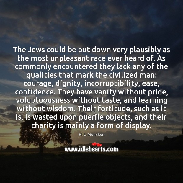 The Jews could be put down very plausibly as the most unpleasant Image