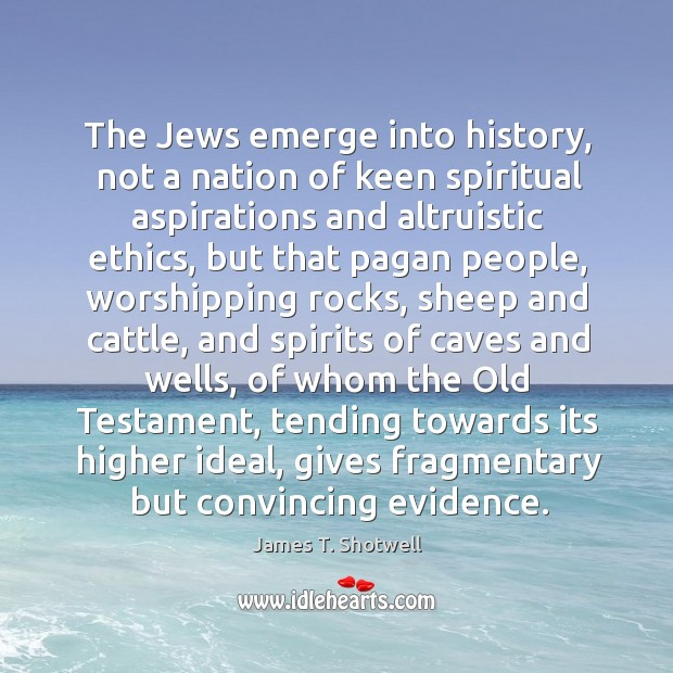 The Jews emerge into history, not a nation of keen spiritual aspirations Image