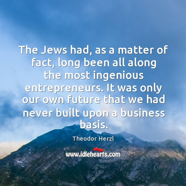 Image, The jews had, as a matter of fact, long been all along the most ingenious entrepreneurs.