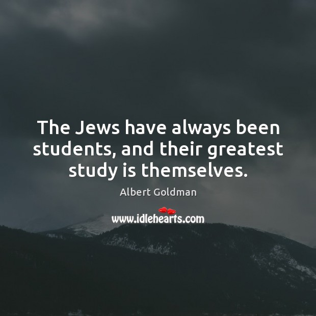 The Jews have always been students, and their greatest study is themselves. Image
