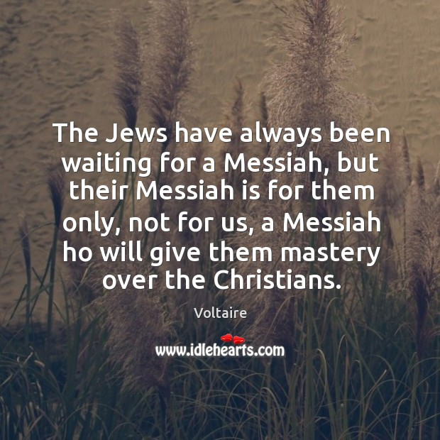 The Jews have always been waiting for a Messiah, but their Messiah Image