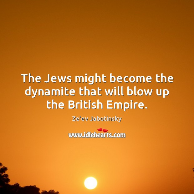 Image, The Jews might become the dynamite that will blow up the British Empire.