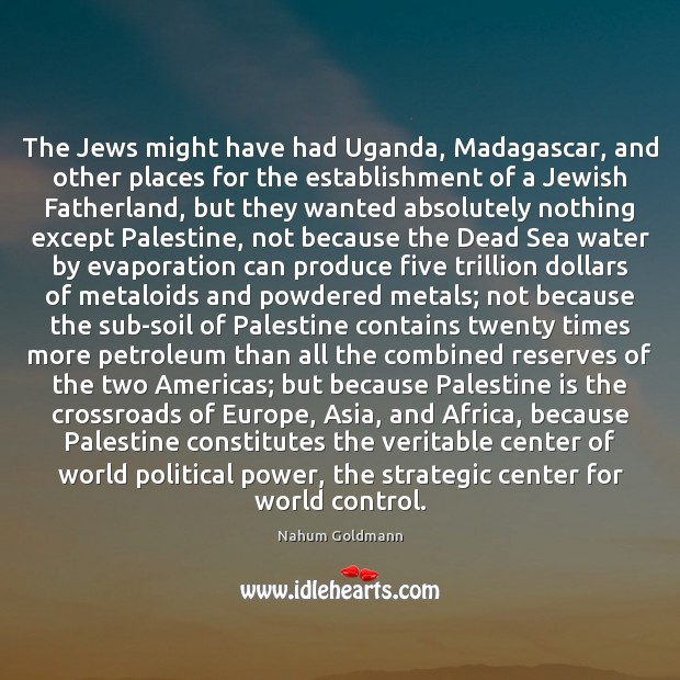 The Jews might have had Uganda, Madagascar, and other places for the Image