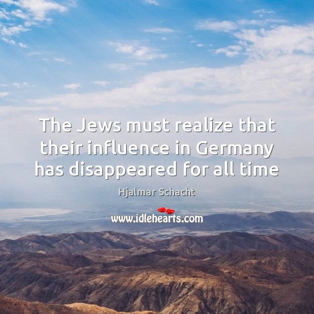 The Jews must realize that their influence in Germany has disappeared for all time Image