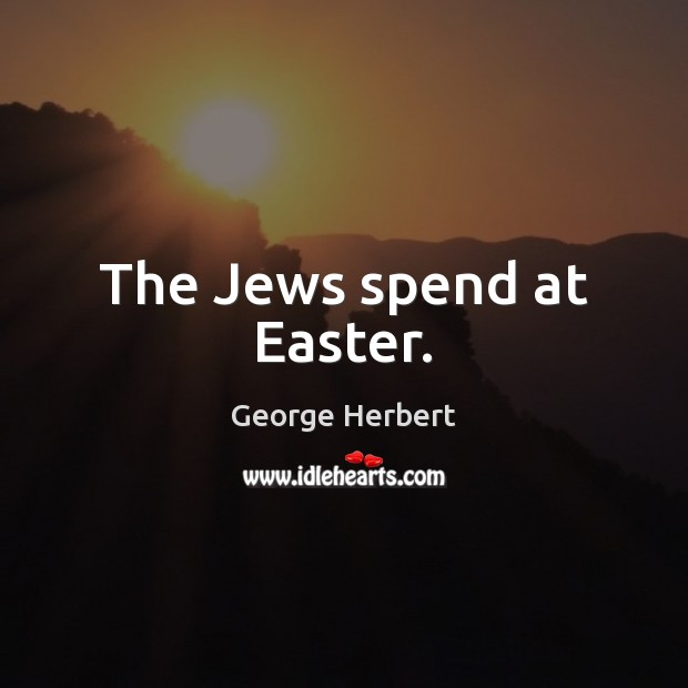 The Jews spend at Easter. Easter Quotes Image