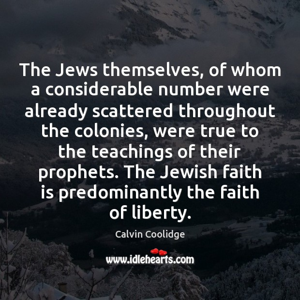The Jews themselves, of whom a considerable number were already scattered throughout Calvin Coolidge Picture Quote