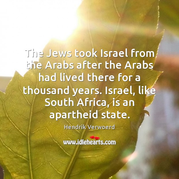 The Jews took Israel from the Arabs after the Arabs had lived Image