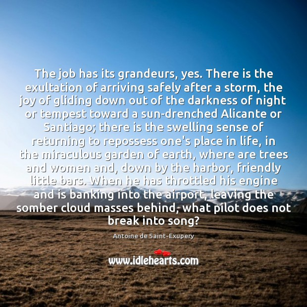 The job has its grandeurs, yes. There is the exultation of arriving Image
