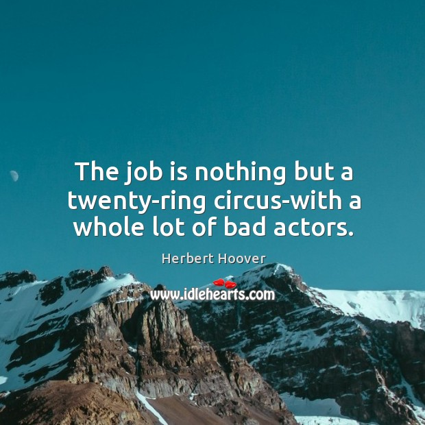 Image, The job is nothing but a twenty-ring circus-with a whole lot of bad actors.