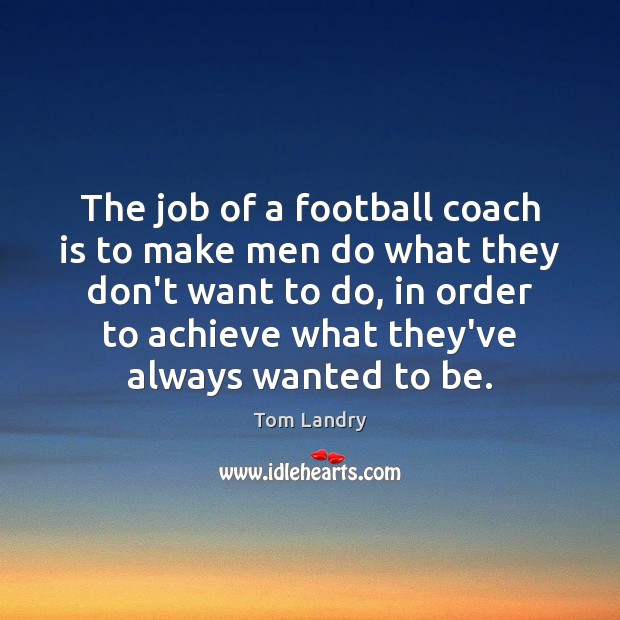 Image, The job of a football coach is to make men do what