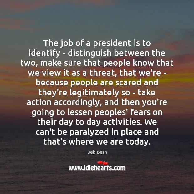 The job of a president is to identify – distinguish between the Jeb Bush Picture Quote