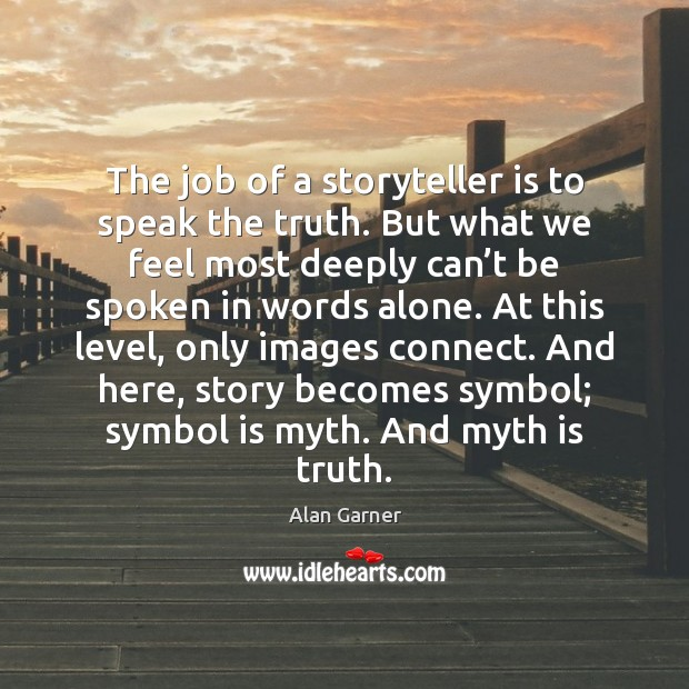 Image, The job of a storyteller is to speak the truth. But what