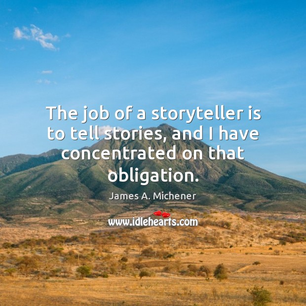 Image, The job of a storyteller is to tell stories, and I have concentrated on that obligation.