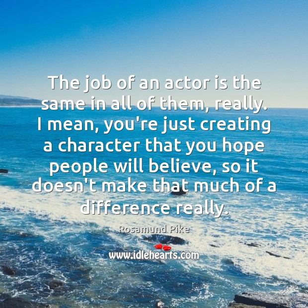 The job of an actor is the same in all of them, Image
