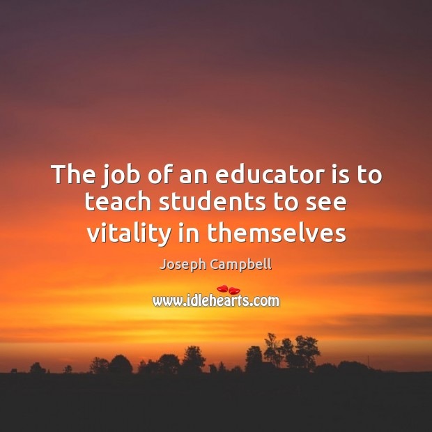 Image, The job of an educator is to teach students to see vitality in themselves