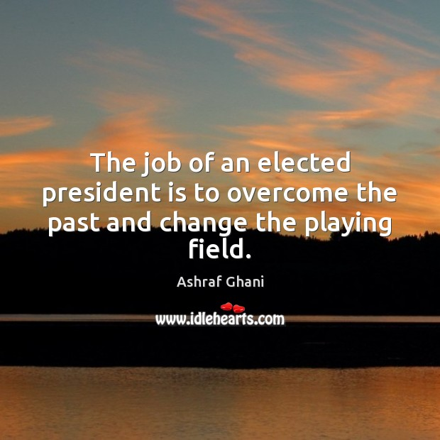 Image, The job of an elected president is to overcome the past and change the playing field.