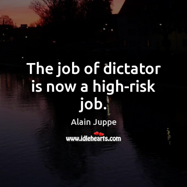 Image, The job of dictator is now a high-risk job.