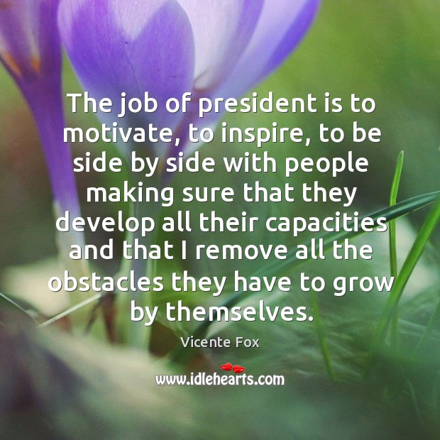 The job of president is to motivate, to inspire, to be side Image