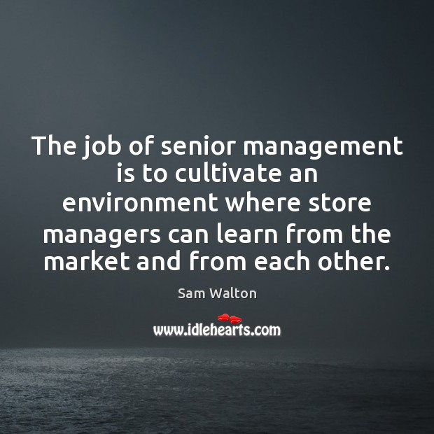 The job of senior management is to cultivate an environment where store Management Quotes Image