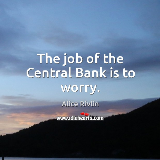 Image, The job of the Central Bank is to worry.