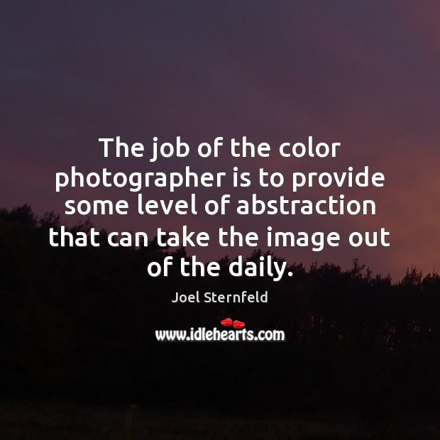 The job of the color photographer is to provide some level of Image
