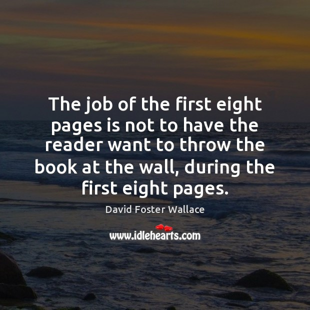 The job of the first eight pages is not to have the David Foster Wallace Picture Quote