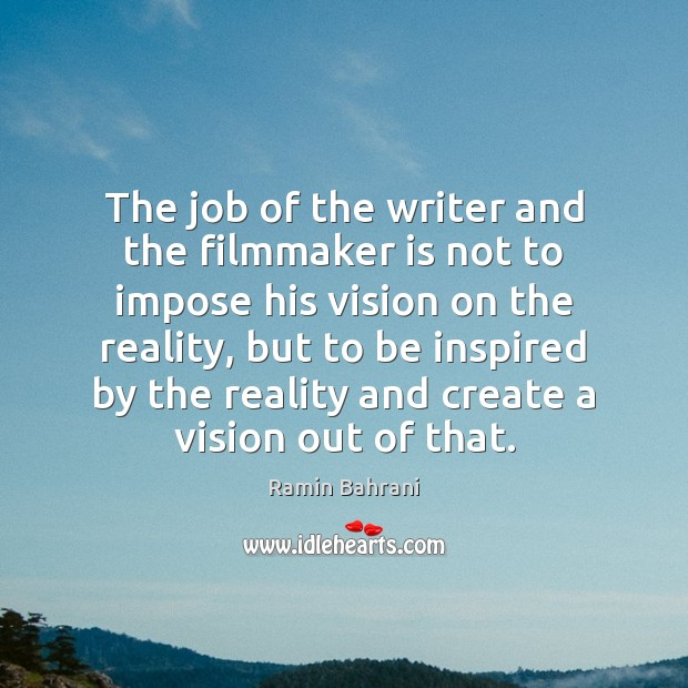 The job of the writer and the filmmaker is not to impose Image