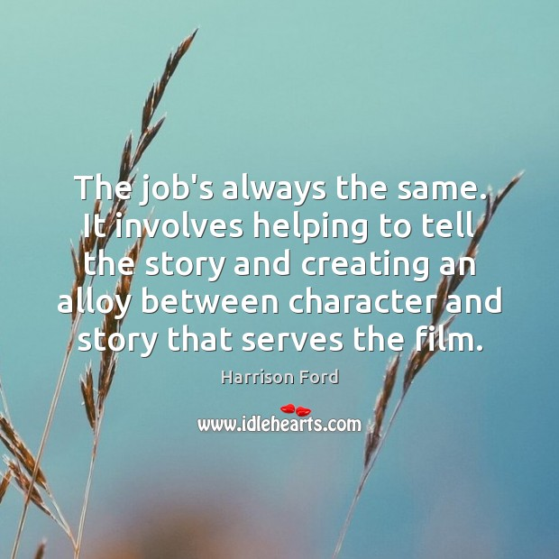 Image, The job's always the same. It involves helping to tell the story