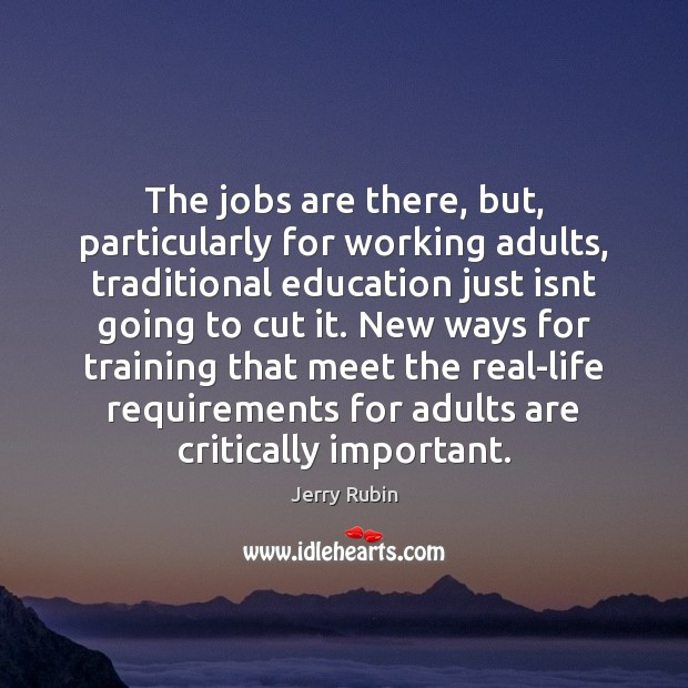 The jobs are there, but, particularly for working adults, traditional education just Image