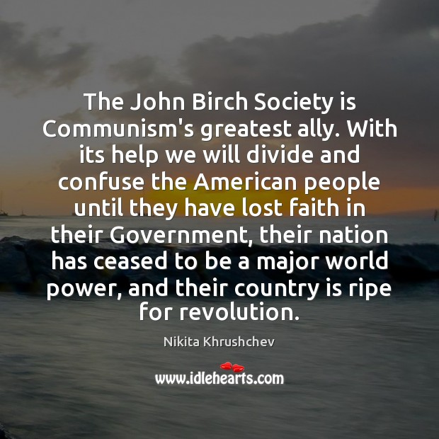 The John Birch Society is Communism's greatest ally. With its help we Society Quotes Image