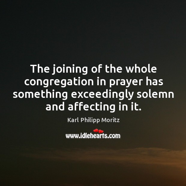 The joining of the whole congregation in prayer has something exceedingly solemn and affecting in it. Image