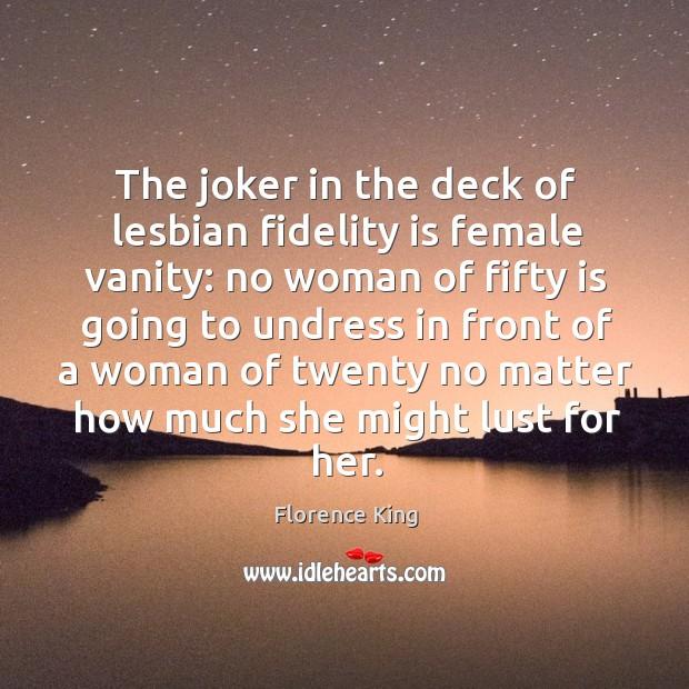 The joker in the deck of lesbian fidelity is female vanity: no Image