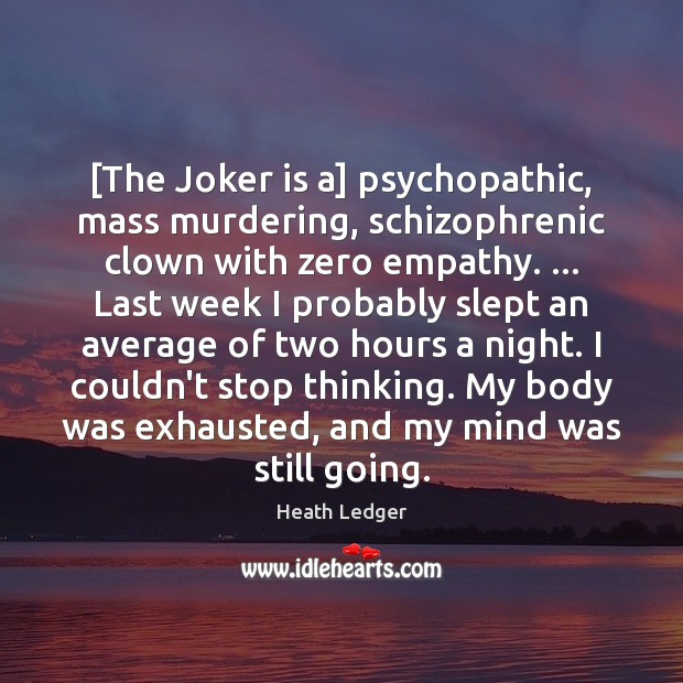 [The Joker is a] psychopathic, mass murdering, schizophrenic clown with zero empathy. … Image